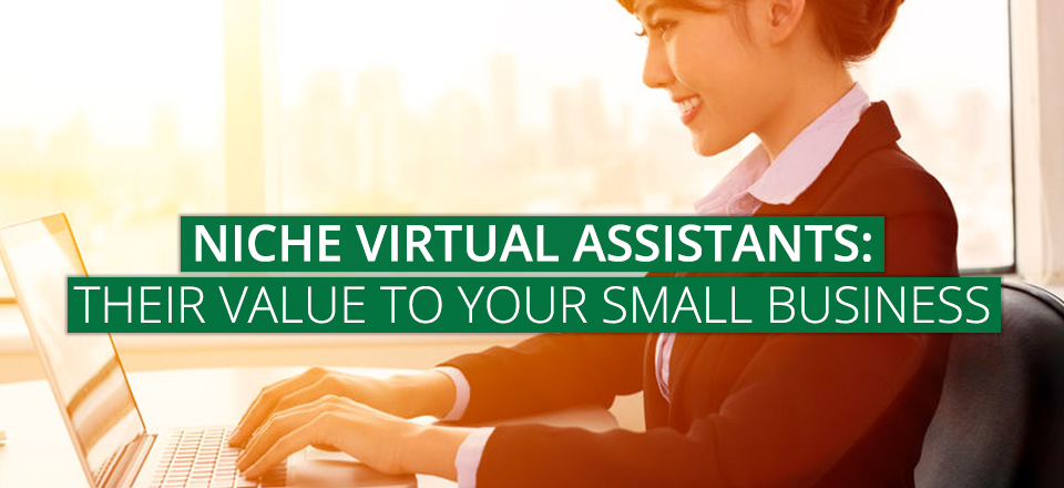 Niche Virtual Assistants: Their Value to Your Small-Business
