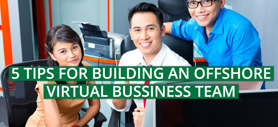 5 Tips for Building an Offshore Virtual Business Team