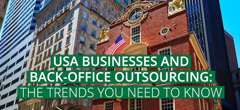 USA Businesses and Back-Office Outsourcing: The Trends You Need to Know